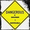 Dangerous - Ganjoman y Montecarlo