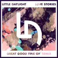 Little Daylight Love Stories (Great Good Fine Ok Remix) Artwork