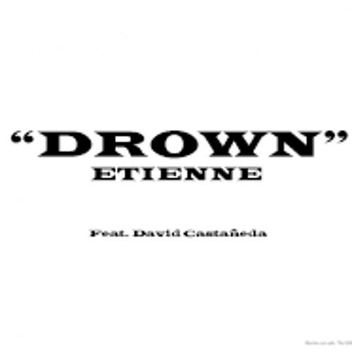 Etienne- Drown (feat. David Castañeda)