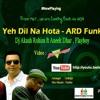 Yeh Dil Na Hota (ARD Funk) - Dj Akash Rohira ft Aneek Dhar & The Flayboy