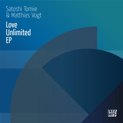 Satoshi Tomiie & Matthias Vogt - LOVE UNLIMITED EP (Lazy Days)