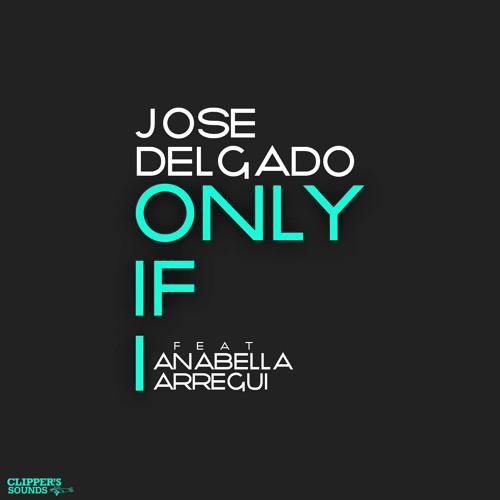 Jose Delgado - Only If I