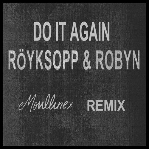 Röyksopp & Robyn - Do It Again (Moullinex Remix)