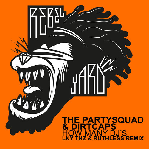 The Partysquad & Dirtcaps - How Many DJ's (LNY TNZ & Ruthless Remix)