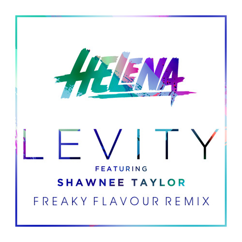 Helena feat. Shawnee Taylor - Levity (Freaky Flavour Remix)