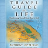 A Travel Guide to Life by Anthony DeStefano, Read by the Author - Audiobook Excerpt