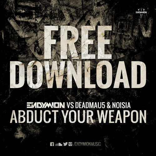 Endymion vs Deadmau5 & Noisia - Abduct your weapon (FREE DOWNLOAD)