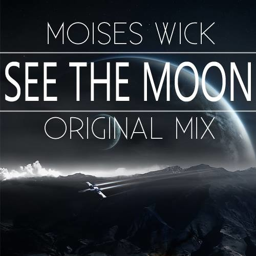 Moises Wick - See The Moon (Original Mix) [FREE DOWNLOAD]