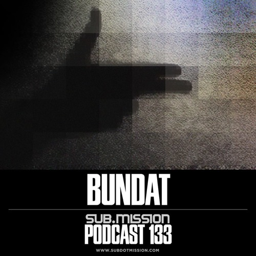Sub.Mission Podcast 133: Bundat [TRACKLIST+DOWNLOAD IS IN THE DESCRIPTION]