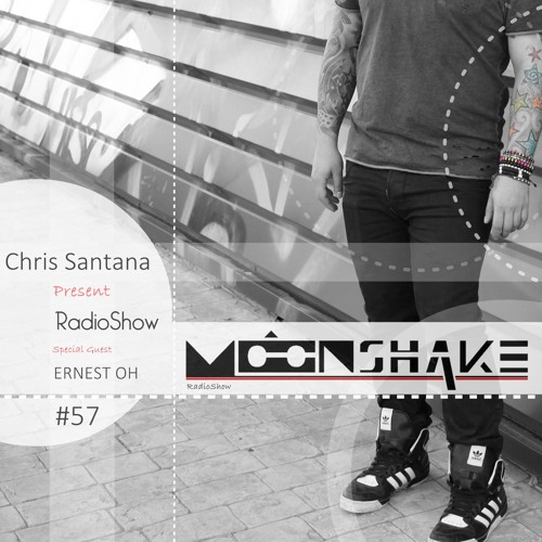Chris Santana Presents MoonShake RadioShow #57 - Special Guest Ernest Oh