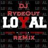 Dj RydeOUt- Loyal Remix