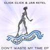 Click Click & Jan Ketel - Don't Waste My Time