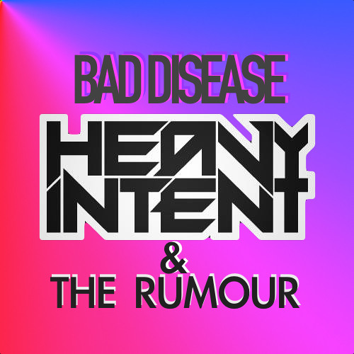 HEAVY INTENT Feat THE RUMOUR  -  BAD DISEASE on DNBSource