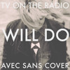 TV On The Radio - Will Do (Avec Sans Cover)