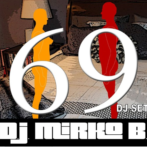 69 dj set by D.J. MIRKO B.