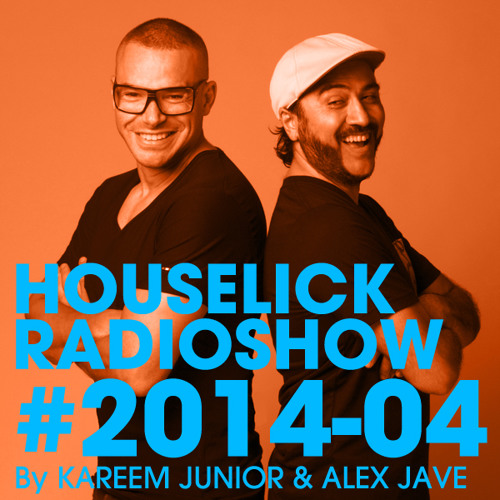 Houselick Radio Show By Kareem Junior & Alex Jave [Episode #2014-04]