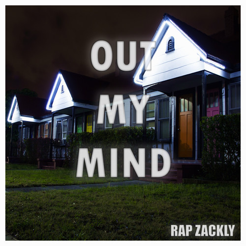 Out my Mind by Rap Zackly