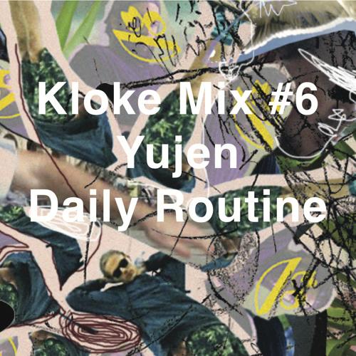 Kloke Mix #6 // Yujen // Daily Routine