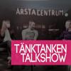 Tänktankten Talkshow - Avsnitt 3