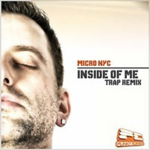 Micro NYC Inside Of Me Trap Remix