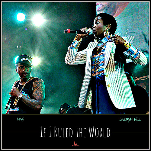 Nas ___ If I Ruled The World (+ Lauryn Hill) (_ha_  Remix)