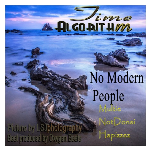 NoModernPeople-Time Algorithm (prod Oxygen Beats) Watch it on YouTube/// 2nd Place Winner