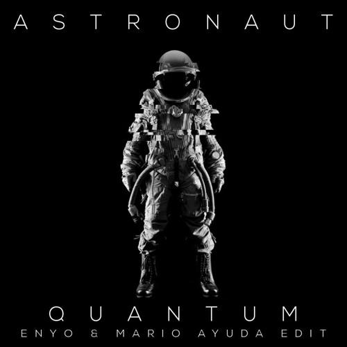 Astronaut - Quantum (Enyo & Mario Ayuda Radio Edit)