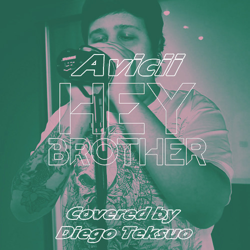 Download Lagu Diego Teksuo - Hey Brother (Avicii Cover)