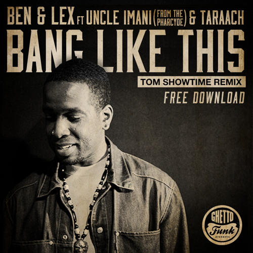 Ben & Lex - Bang Like This (Tom Showtime Remix) *FREE DOWNLOAD*