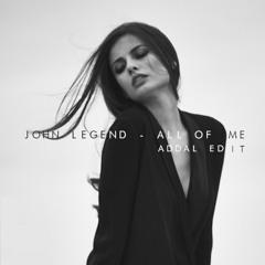 John Legend - All Of Me (Addal Edit)
