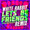 White Rabbit  Lets Be Friends Remix