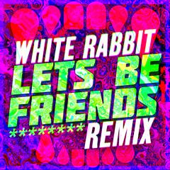 White Rabbit   Lets Be Friends [Remix]