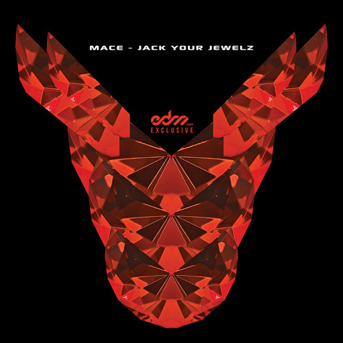 MACE - Jack Your Jewelz [EDM.com Exclusive]