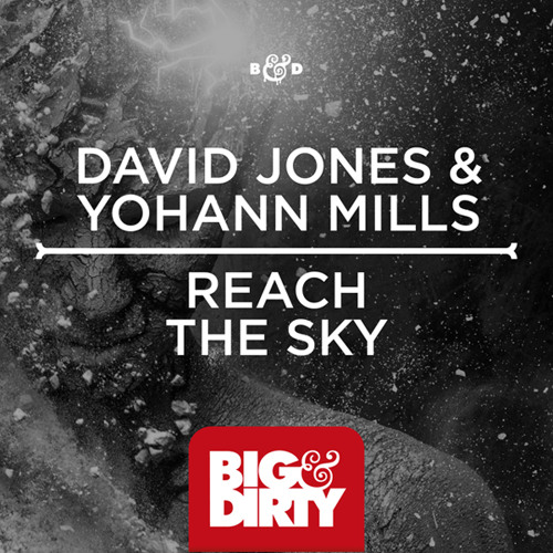 David Jones & Yohann Mills - Reach The Sky [Big & Dirty Recordings]