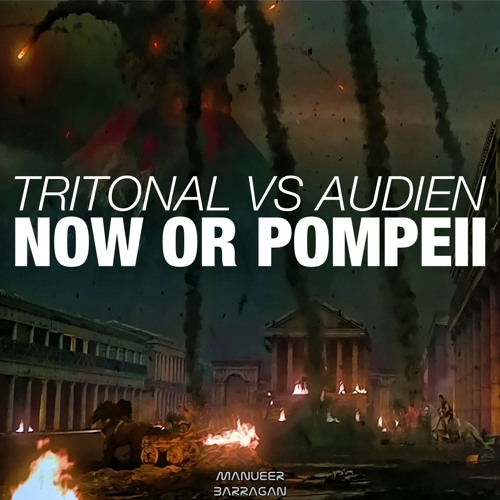 Tritonal vs Audien - Now Or Pompeii (Manueer Barragan Edit) [RE-UPLOAD DOWNLOAD LINK]