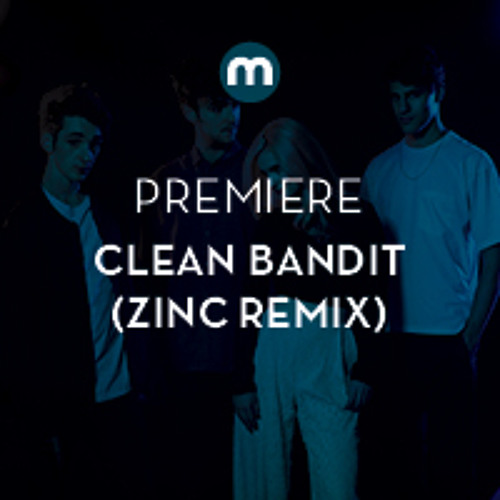Premiere: Clean Bandit 'Extraordinary' ft. Sharna Bass (Zinc remix)