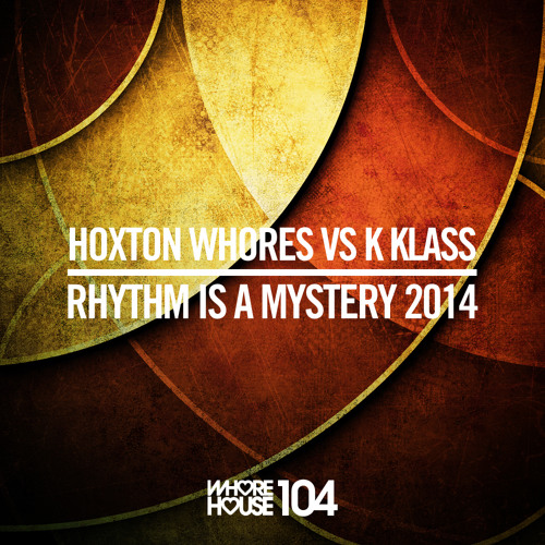 Hoxton Whores vs K-Klass - Rhythm Is A Mystery (Original) Whore House Recordings (Released 29.05.14)