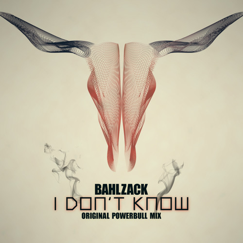 Bahlzack - I don't know (Original PowerBull Mix) [OFFICIAL TEASER]
