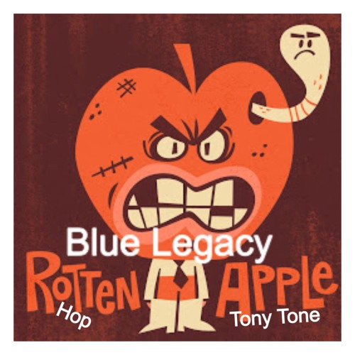 Rotten Apple(Blue Legacy Featuring Hop)produced by Tony Tone
