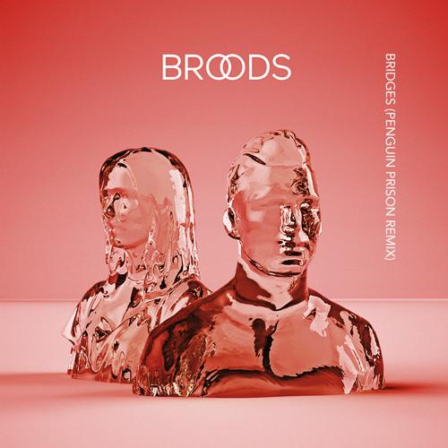 BROODS - Bridges (Penguin Prison Remix)