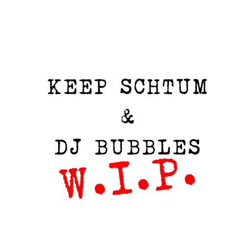 Work In Progress (Keep Schtum & DJ Bubbles) [low rez/unmastered]]