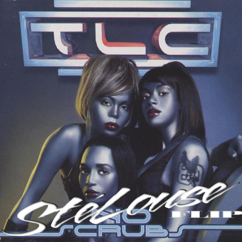 TLC - No Scrubs (StéLouse Flip)