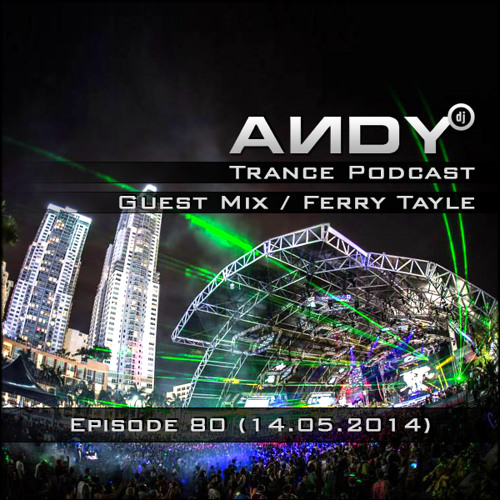 ANDY's Trance Podcast Episode 80 / Guest Mix : Ferry Tayle (14.05.2014)