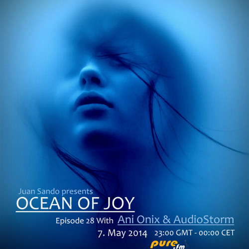 Ani Onix - Ocean Of Joy 028 [14. May 2014] - Pure.fm
