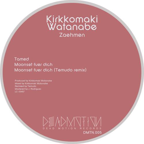 Dead Motion 005 - Kirkkomaki Watanabe - Zaehmen EP