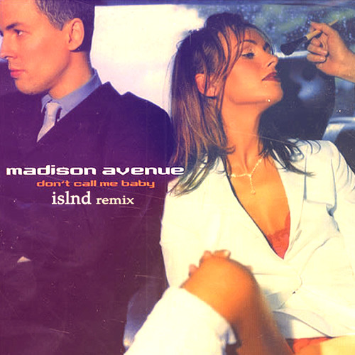 Madison Avenue - Don't Call Me Baby (ISLND Remix)