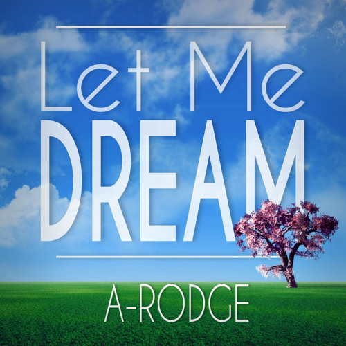Let Me Dream (Prod. A-Rodge)