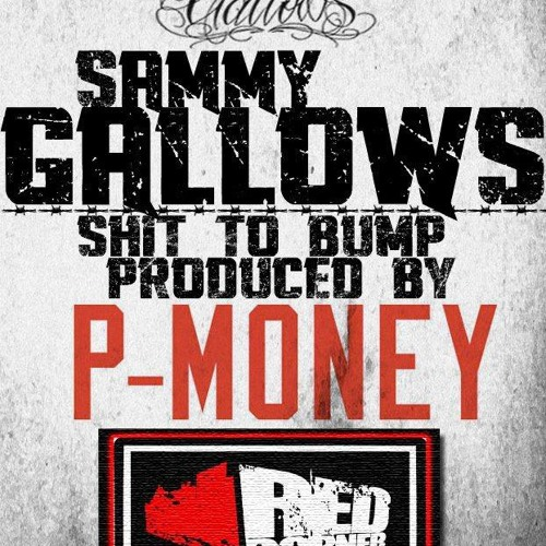 "Sammy Gallows ""Shit to bump"" Produced By P-MONEY"