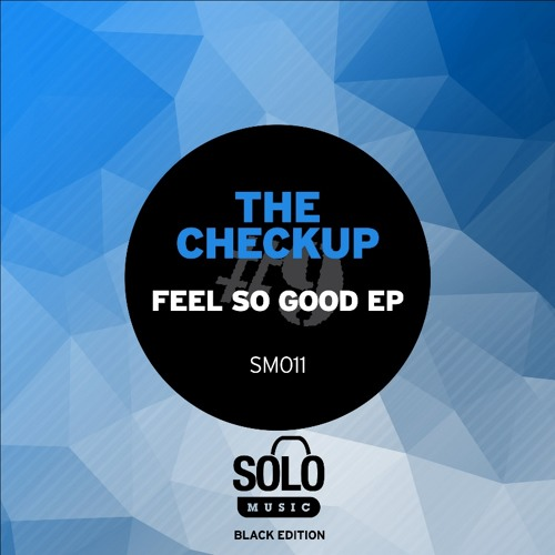 OUT NOW: The Checkup - Feel So Good EP [Solo Music] [SM011]
