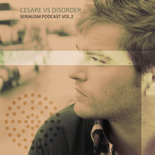 Serialism Podcast Vol.2 - Cesare Vs Disorder